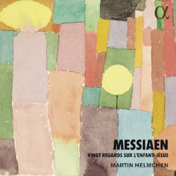 Vingt regards sur l'Enfant‐Jésus by Messiaen ;   Martin Helmchen