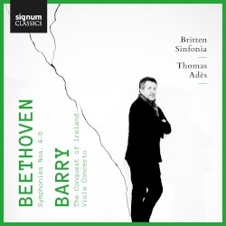 Beethoven: Symphonies nos. 4-6 / Barry: The Conquest of Ireland / Viola Concerto by Beethoven ,   Barry ;   Britten Sinfonia ,   Thomas Adès
