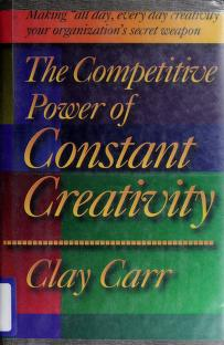 Cover of: The competitive power of constant creativity | Clay Carr
